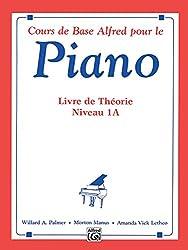 Cours de Base Alfred pour le Piano: Livre De Theorie Niveau 1a