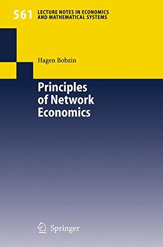 Principles of Network Economics (Lecture Notes in Economics and Mathematical Systems)
