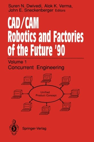 CAD/CAM Robotics and Factories of the Future '90: Volume 1: Concurrent Engineering 5th International Conference on CAD/CAM, Robotics, and Factories of ... Society for Productivity Enhancement