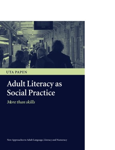 Adult Literacy as Social Practice (New Approaches to Adult Language, Literacy and Numeracy)