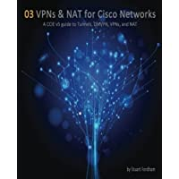 VPNs and NAT for Cisco Networks: A CCIE v5 guide to Tunnels, DMVPN, VPNs and NAT: Volume 3 (Cisco CCIE Routing and Switching v5.0)