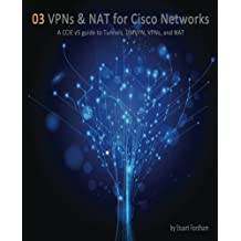 VPNs and NAT for Cisco Networks: A CCIE v5 guide to Tunnels, DMVPN, VPNs and NAT