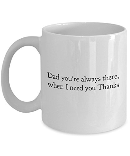 (Funny Mug Dad, You'Re Always There When I Need You. Thanks! 11Oz Coffee Mug Funny Christmas Gift for Dad, Grandpa, Husband From Son, Daughter, Wife fo)