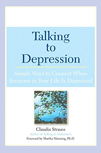 Talking to Depression: Simple Ways To Connect When Someone In Your Life Is Depressed: Simple Ways To Connect When Someone In Your Life Is Depressed [Claudia J. Strauss] (Tapa Blanda)