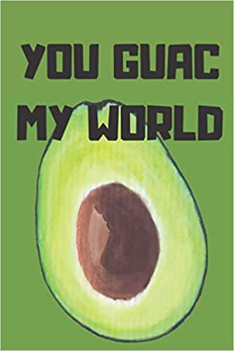 College Ruled Composition Notebook You Guac My World Funny Puns Avocado Day By Day Journal School Supplies 6 X9 Teen Gift Creative Booksavo 9798685904959 Amazon Com Books