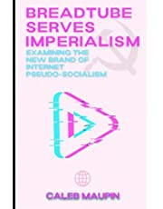 BreadTube Serves Imperialism: Examining The New Brand of Internet Psuedo-Socialism