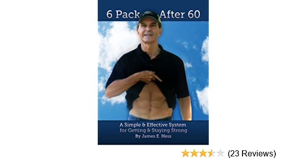 6 Pack After 60: A Simple & Effective System for Getting & Staying Strong