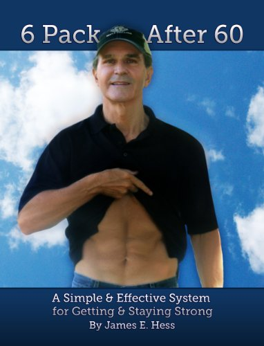 (6 Pack After 60: A Simple & Effective System for Getting & Staying)