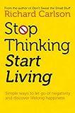 Stop Thinking, Start Living