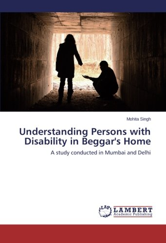 Understanding Persons with Disability in Beggar's Home: A study conducted in Mumbai and Delhi pdf
