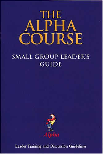 The Alpha Course Small Group Leaders' Guide