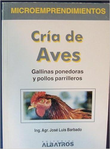 Cria de aves : Gallinas ponedoras y pollos parrilleros / Raising Birds: Amazon.es: Jose Luis Barbado: Libros