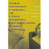 Troubles concomitants et problèmes liés à l'usage de substances et aux jeua de hasard et d'argent en Ontario: Guide pour les professionnels aidants