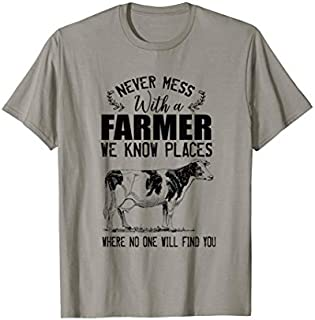 [Featured] Farmer Never Mess With A Farmer We Knows Places Where No One in ALL styles | Size S - 5XL