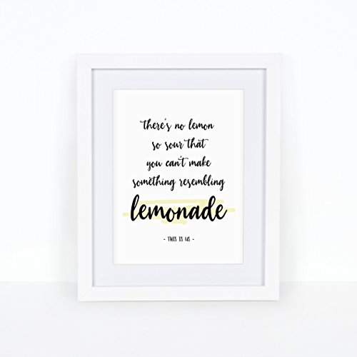 Art Print - There's No Lemon So Sour That You Can't Make Something Resembling Lemonade - THIS IS US Inspired Quote Wall Art Print - 8 inches x 10 inches