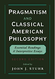 pragmatism and classical american philosophy essential readings by john j stuhr pragmatism and classical american philosophy essential readings and interpretive