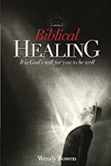 Biblical Healing: It Is God's Will for You to Be Well Paperback