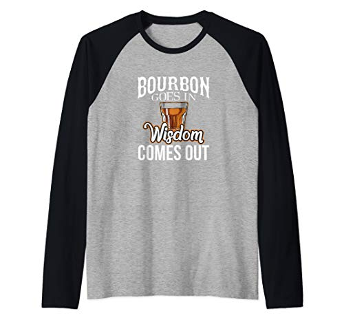 Bourbon Goes In, Wisdom Comes Out Raglan Baseball Tee