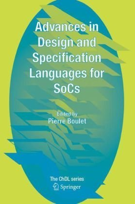 Advances in Design and Specification Languages for SoCs: Selected Contributions from FDL'04 (Chdl) 1st Edition by Boulet, Pierre published by Springer Hardcover PDF
