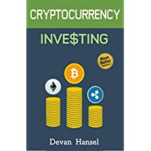 Cryptocurrency Investing Bible: The Ultimate Guide to Investing in Bitcoin, Ethereum and Blockchain Technology (Cryptocurrency and Blockchain Book 3)