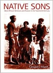 Native Sons: West African Veterans and France in the Twentieth Century (Politics, History & Culture) (Politics, History, and Culture)