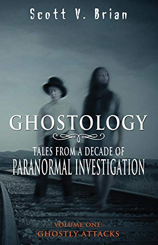 Ghostology: Ghostly Attacks: Tales from a Decade of