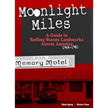 Moonlight Miles: A Guide to Rolling Stones Landmarks Across America 1964-1981