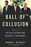 Image of Ball of Collusion: The Plot to Rig an Election and Destroy a Presidency
