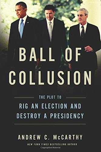 Ball of Collusion: The Plot to Rig an Election and Destroy a Presidency by Encounter Books