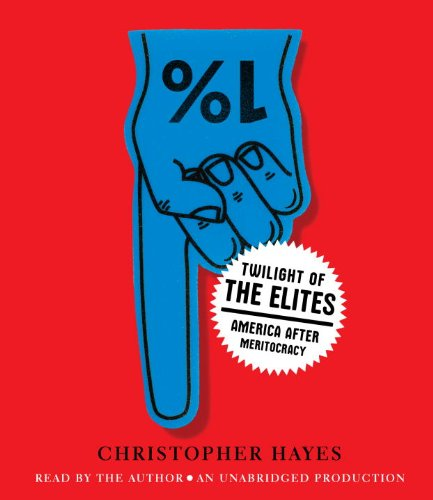 Twilight of the Elites: America After Meritocracy by Brand: Random House Audio