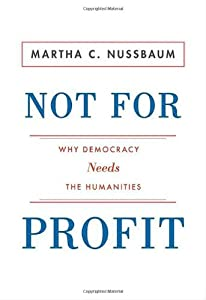 Not for Profit: Why Democracy Needs the Humanities by Martha Nussbaum