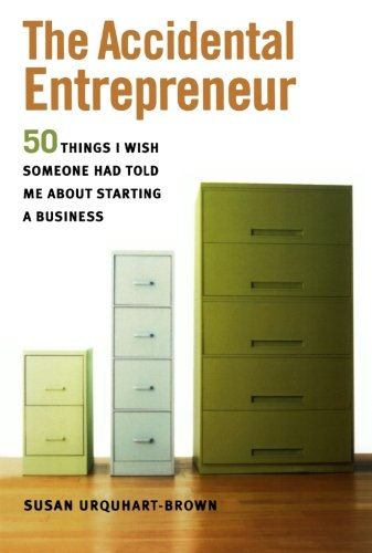 The Accidental Entrepreneur: The 50 Things I Wish Someone Had Told Me About Starting a Business