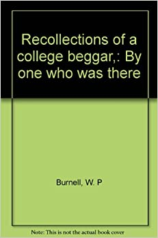 Recollections of a College Beggar. By One Who Was There.