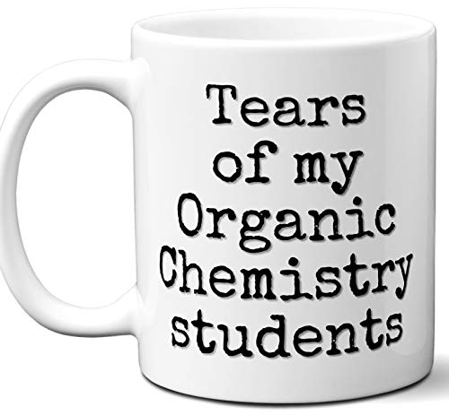 Organic Chemistry Teacher Gifts. Funny Best Teacher Gift Idea Coffee Mug.Tears of My Students. Professor Instructor Fun Cool Gag Card Men Women Male Appreciation Christmas Xmas End of Year. 11 oz.