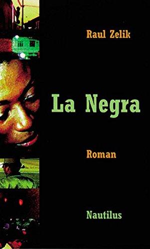 La Negra Taschenbuch – 1. August 2006 Raul Zelik Edition Nautilus GmbH 3894015322 Belletristik