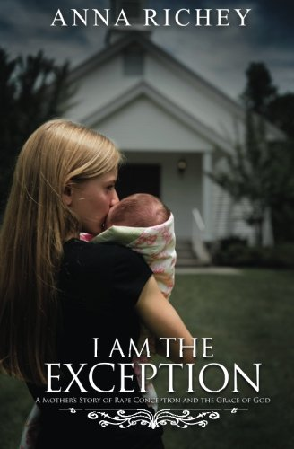 Download I Am the Exception: A Mother's Story of Rape Conception and the Grace of God PDF