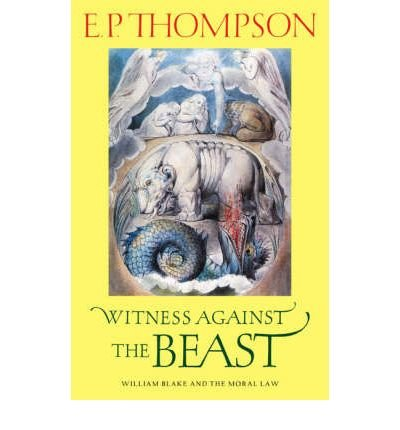 Download [(Witness Against the Beast: William Blake and the Moral Law)] [Author: E. P. Thompson] published on (November, 2007) pdf