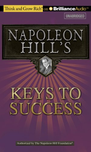 Napoleon Hill's Keys to Success: The 17 Principles of Personal Achievement by Think and Grow Rich on Brilliance Audio