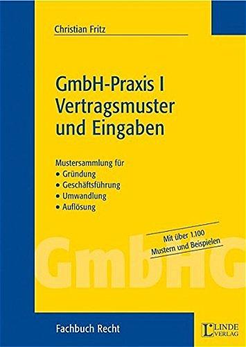 GmbH-Praxis I - Vertragsmuster und Eingaben: Mustersammlung für Gründung, Geschäftsführung, Umwandlung und Auflösung