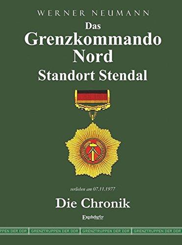 Das Grenzkommando Nord. Standort Stendal. Die Chronik.: Gedient von der Ostsee bis zum Harz