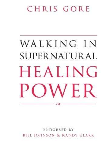 Walking in Supernatural Healing Power by Chris Gore (2013-12-17) (Chris Gore Walking In Supernatural Healing Power)