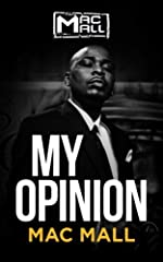 Get a glimpse inside the chaotic world of hip-hop with Mac Mall's eye-opening new memoir, My Opinion. Raised on the unforgiving streets of California's notorious Crestside neighborhood, Mac Mall had a choice to make: either grab a MAC-10 or g...