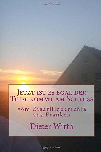 Jetzt ist es egal der Titel kommt am Schluss vom Zigarilloberschla aus Franken (1) (Volume 64)  [Wirth m, Herr Dieter Burghardt] (Tapa Blanda)