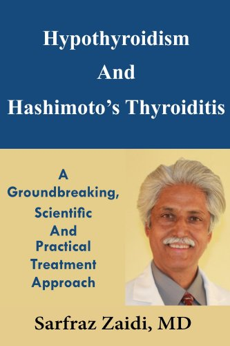 Hypothyroidism And Hashimoto's Thyroiditis: A Groundbreaking, Scientific And Practical Treatment Approach by [Zaidi MD, Sarfraz]