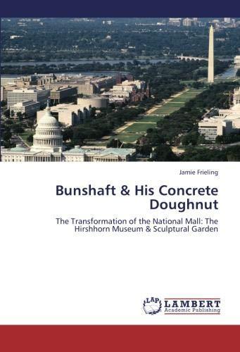 Bunshaft & His Concrete Doughnut: The Transformation of the National Mall: The Hirshhorn Museum & Sculptural Garden ebook