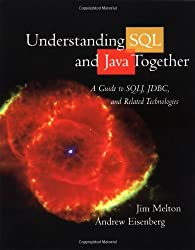 Understanding SQL and Java Together: A Guide to Sqlj, Jdbc, and Related Technologies