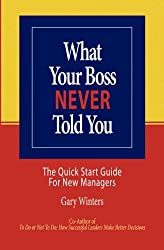 What Your Boss Never Told You: The Quick Start Guide for New Managers
