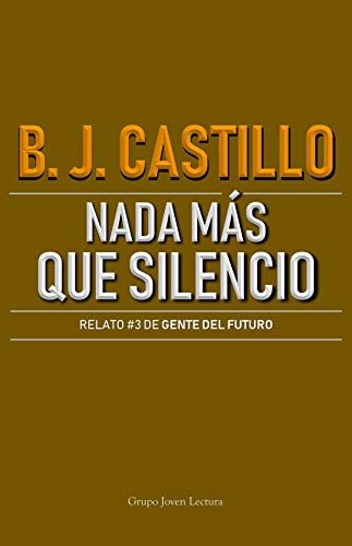 Nada más que silencio (Relatos de Gente del Futuro nº 3) (Spanish Edition) de [Castillo, B.J.]