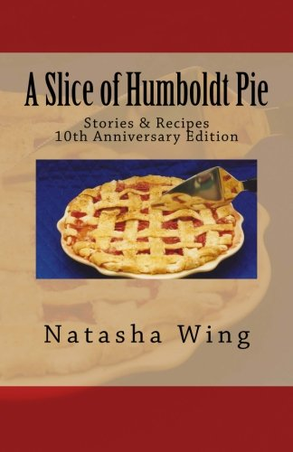 A Slice of Humboldt Pie: 10th Anniversary Edition by Natasha Wing