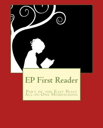 EP First Reader: Part of the Easy Peasy All-in-One Homeschool (EP Reader Series) (Volume 1)
